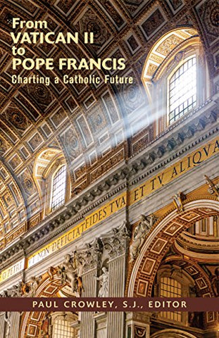 From Vatican II to Pope Francis: Charting a Catholic Future
