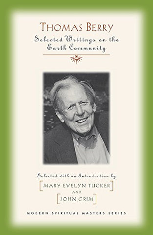 Thomas Berry: Selected Writings on the Earth Community (Modern Spiritual Masters)