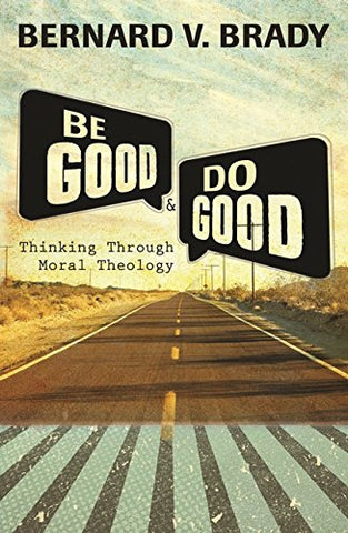 Be Good and Do Good: Thinking through Moral Theology