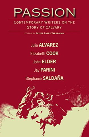 Passion; Contemporary Writers on the Story of Calvary