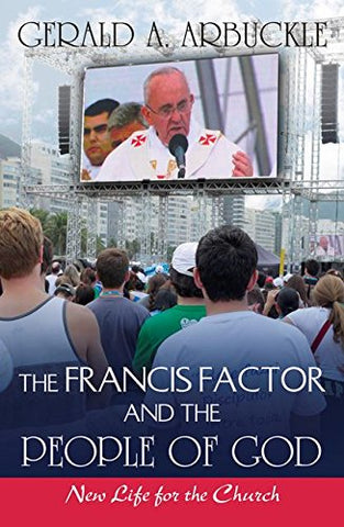 The Francis Factor and The People of God; New Life for the Church