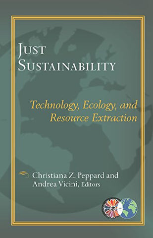 Just Sustainability: Technology, Ecology, and Resource Extraction (Catholic Theological Ethics in the World Church)