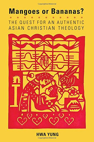 Mangoes or Bananas?: The Quest for an Authentic Asian Christian Theology, Second Edition (American Society of Missiology)