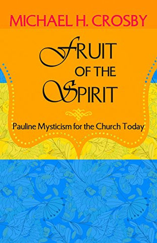 Fruits of the Spirit; Pauline Mysticism for the Church Today