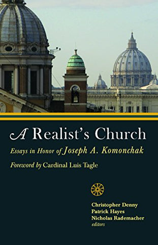 A Realist's Church: Essays in Honor of Joseph A.Komonchak