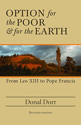 Option for the Poor & for the Earth; From Leo XIII to Pope Franics