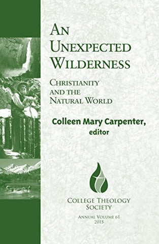 An Unexpected Wilderness: Christianity and the Natural World (College Theology Society)