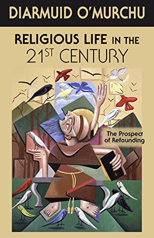 Religious Life in the 21st Century: The Prospect of Refounding