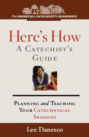 The Essential Catechist's Bookshelf: <br> Here's How: A Catechist's Guide--Planning and Teaching Your Catechetical Sessions