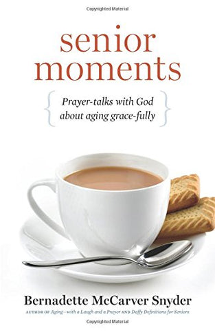 Senior Moments: Prayer-Talks with God about Aging Gracefully