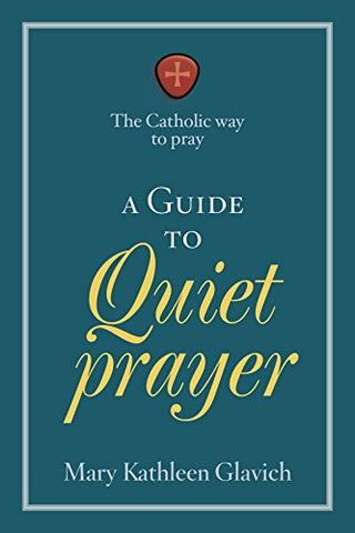 A Guide to Quiet Types of Prayer (Catholic Way to Pray)