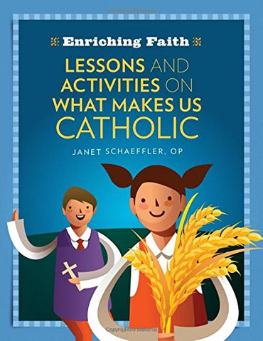 Lessons, Activities and Prayers on What Makes Us Catholic (Enriching Faith)