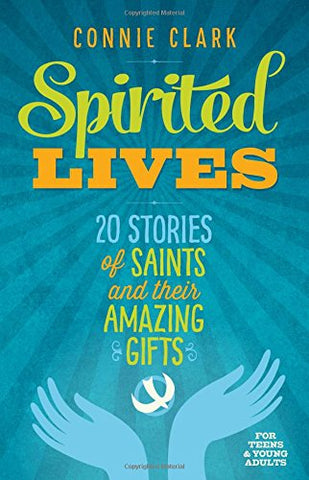 Spirited Lives: 20 Stories of Saints and Their Amazing Gifts