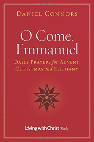 O Come, Emmanuel: Daily Prayers for Advent, Christmas and Epiphany (Living with Christ)