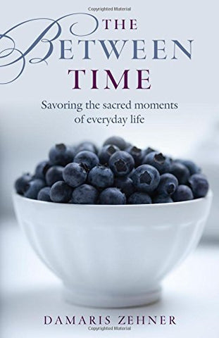 The Between Time: Savoring the Moments of Everyday Life