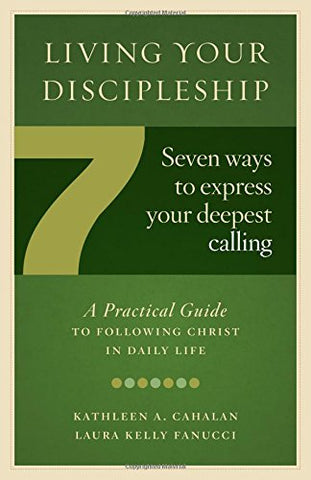 Living Your Discipleship: 7 Ways to Express Your Deepest Calling
