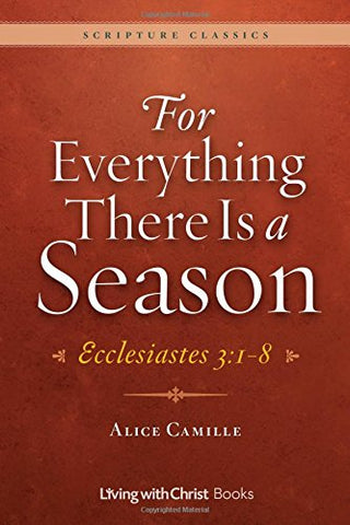 For Everything There Is a Season: Ecclesiastes 3:1-8 (Scripture Classics)