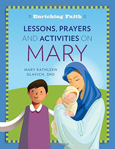Lessons, Prayers and Activities on Mary (Enriching Faith series)