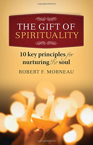 The Gift of Spirituality: 10 Key Principles for Nurturing the Soul