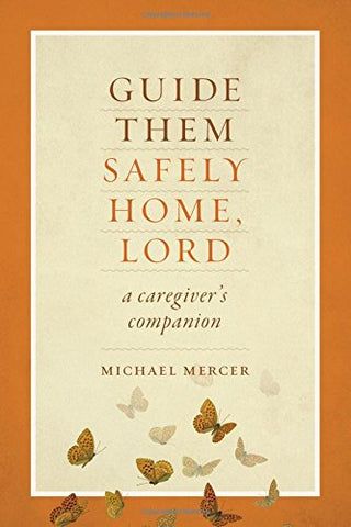 Guide Them Safely Home, Lord: A Caregiver's Companion