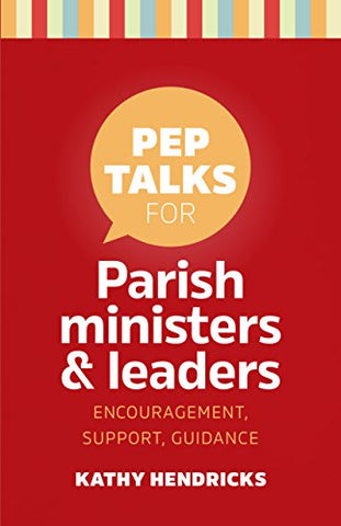 Pep Talks for Parish Ministers & Leaders: encouragement, support, guidance
