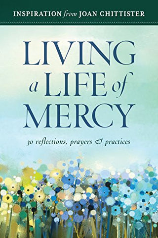 Living a Life of Mercy: Inspiration from Joan Chittister