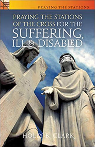Praying The Stations For The Suffering, Ill, & Disabled