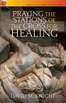 Praying the Stations of the Cross for Healing (Lent 2020)