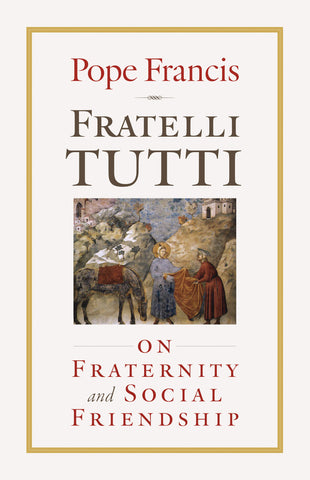 Fratelli Tutti On Fraternity and Social Friendship
