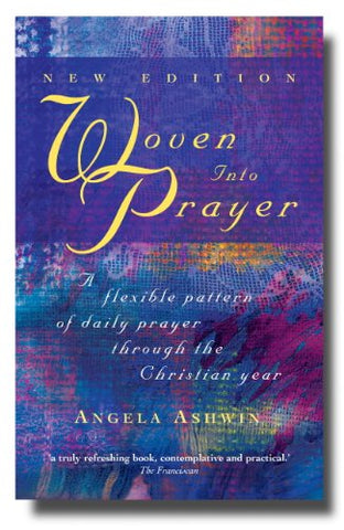 Woven into Prayer: A Flexible Pattern of Daily Prayer Through the Christian Year