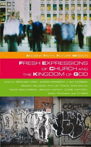 Fresh Expressions and the Kingdom of God (Ancient Faith, Future Mission)
