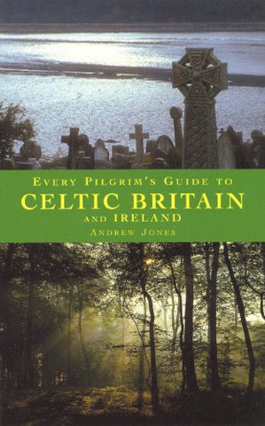Every Pilgrim's Guide Celtic Britain and Ireland