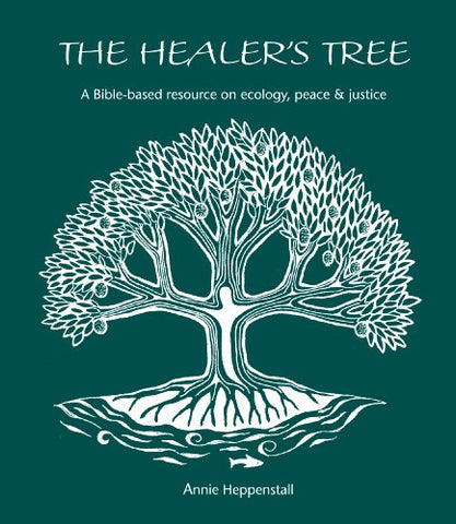 The Healer's Tree: A Bible-based Resource on Ecology, Peace and Justice