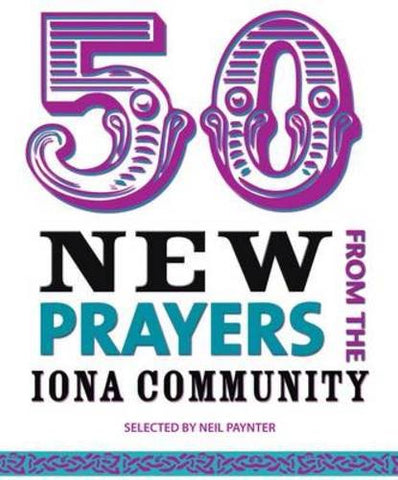 50 New Prayers from the Iona Community
