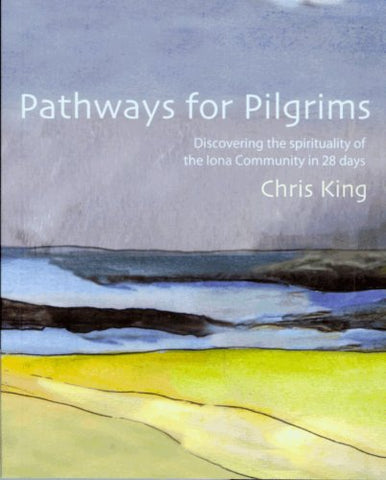 Pathways for Pilgrims: Discovering the Spirituality of the Iona Community in 28 Days