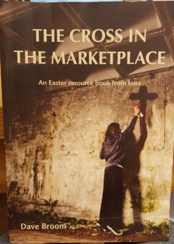 The Cross in the Marketplace: An Easter Resource Book from Iona