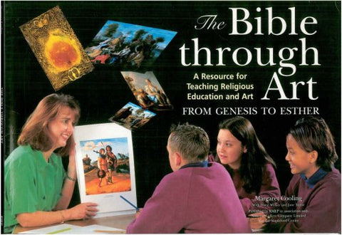 The Bible Through Art: From Genesis to Esther: A Resource for Teaching Religious Education and Art