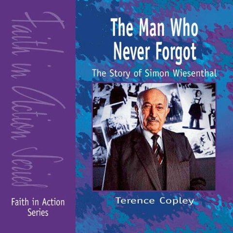 The Man Who Never Forgot: The Story of Simon Wiesenthal (Faith in Action)