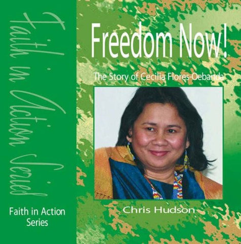 Freedom Now!: The Story of Cecilia Flores-Oebanda (Faith in Action)