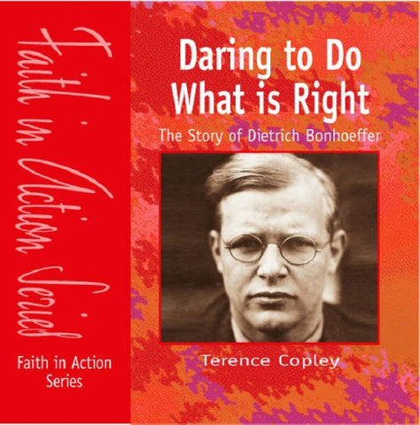 Daring to Do What is Right: The Story of Dietrich Bonhoeffer (Faith in Action)