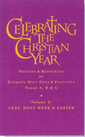 Celebrating the Christian Year - Volume 2: Lent, Holy Week and Easter