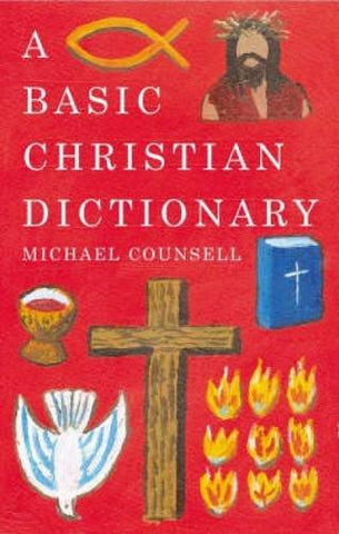 A Basic Christian Dictionary: An A-Z of Beliefs, Practices and Teachings (Basic Dictionary)