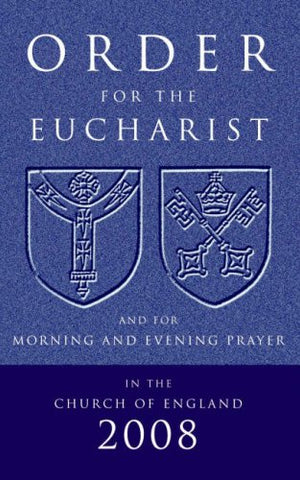 Order for the Eucharist 2008: And for Morning and Evening Prayer