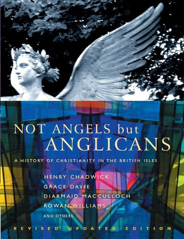 Not Angels But Anglicans: A History of Christianity in the British Isles