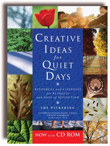 Creative Ideas for Quiet Days: Resources and Liturgies for Retreats and Days of Reflection (with CD-ROM)