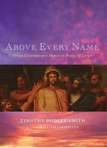 Above Every Name: 30 Contemporary Hymns in Praise of Christ