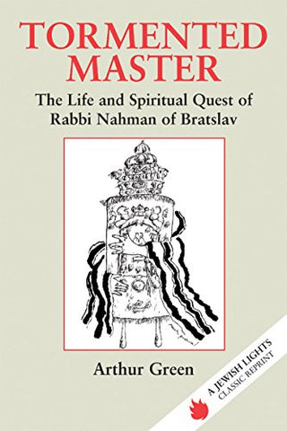 Tormented Master: The Life and Spiritual Quest of Rabbi Nahman of Bratslav (Jewish Lights Classic Reprint)