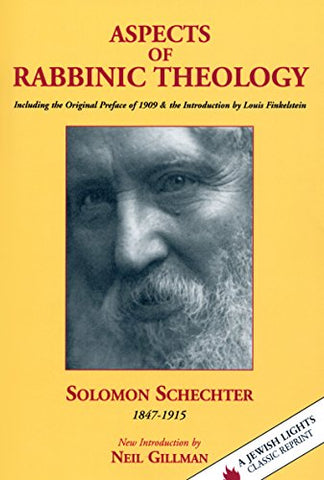 Aspects of Rabbinic Theology: With a New Introduction by Neil Gillman, Including the Original Preface of 1909 & the Introduction by Louis Finkelstein
