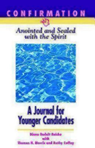 Confirmation: Anointed & Sealed with the Spirit, A Journal for Younger Candidates: Catholic Edition
