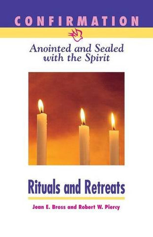 Confirmation: Anointed and Sealed with the Spirit, Rituals & Retreats: Catholic Edition